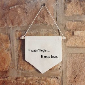 It wasn't logic, it was love -Carrie quote from Sex and the City - hanging wall canvas banner